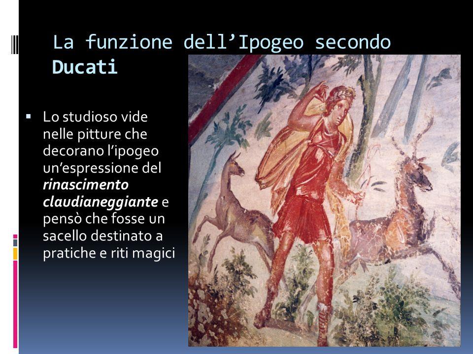 La funzione dellIpogeo secondo Ducati Lo studioso vide nelle pitture che decorano lipogeo unespressione del rinascimento claudianeggiante e pensò che