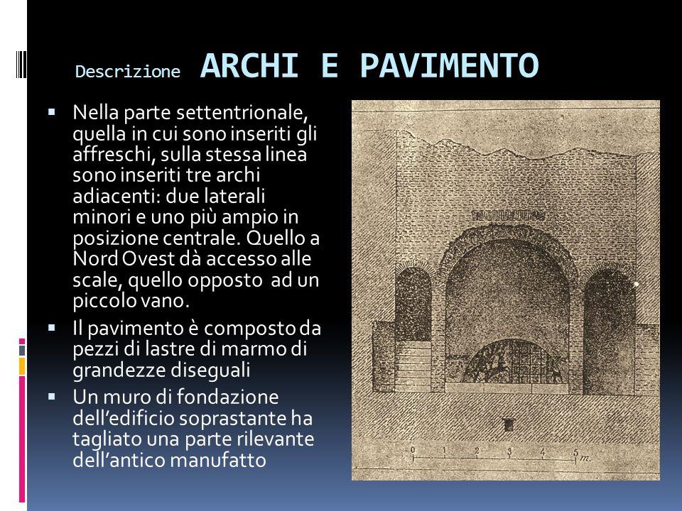 Descrizione ARCHI E PAVIMENTO Nella parte settentrionale, quella in cui sono inseriti gli affreschi, sulla stessa linea sono inseriti tre archi adiacenti: due laterali minori e uno più ampio in posizione centrale.