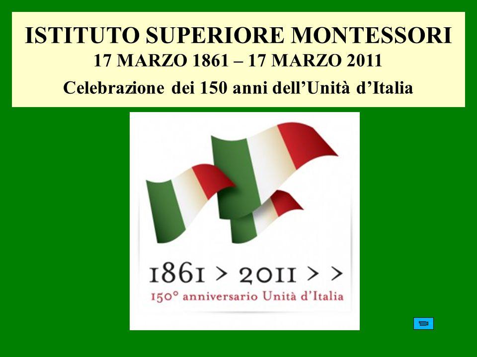 ISTITUTO SUPERIORE MONTESSORI 17 MARZO 1861 – 17 MARZO 2011 Celebrazione dei 150 anni dellUnità dItalia