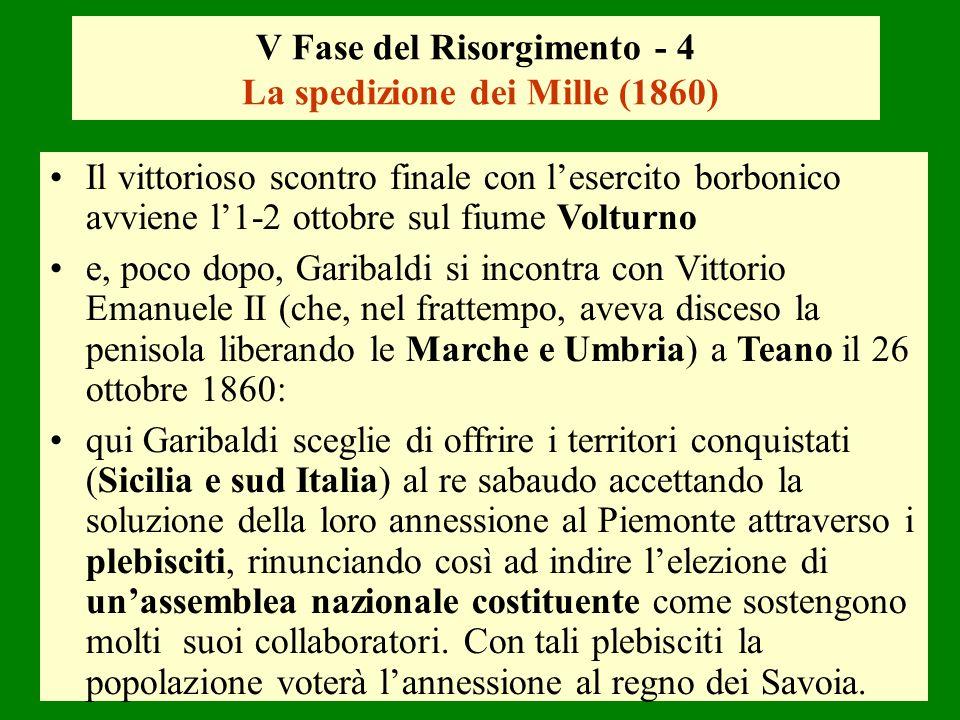 V Fase del Risorgimento - 4 La spedizione dei Mille (1860) Il vittorioso scontro finale con lesercito borbonico avviene l1-2 ottobre sul fiume Volturn