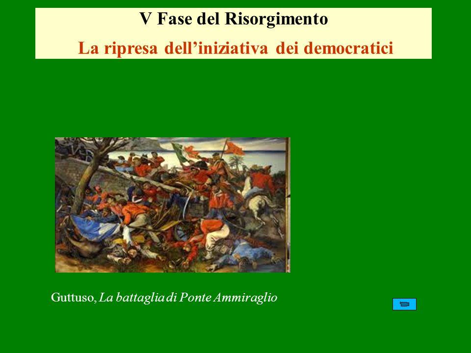V Fase del Risorgimento La ripresa delliniziativa dei democratici Guttuso, La battaglia di Ponte Ammiraglio