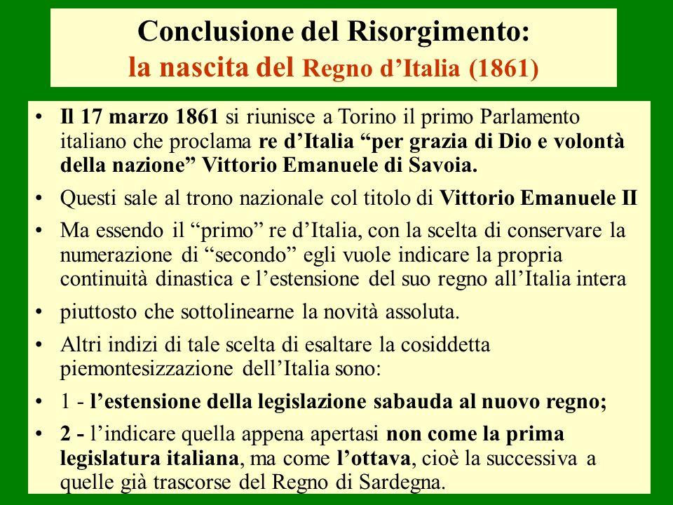 Conclusione del Risorgimento: la nascita del Regno dItalia (1861) Il 17 marzo 1861 si riunisce a Torino il primo Parlamento italiano che proclama re d