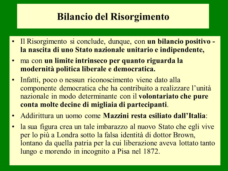 Bilancio del Risorgimento Il Risorgimento si conclude, dunque, con un bilancio positivo - la nascita di uno Stato nazionale unitario e indipendente, m