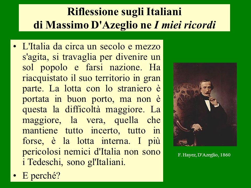 Riflessione sugli Italiani di Massimo D'Azeglio ne I miei ricordi L'Italia da circa un secolo e mezzo s'agita, si travaglia per divenire un sol popolo