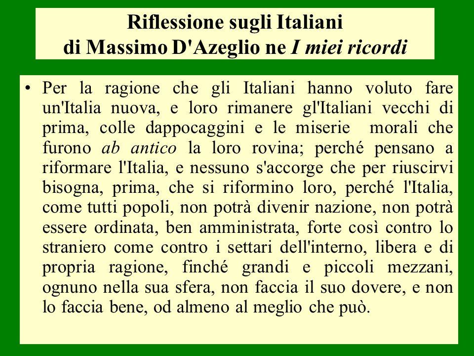 Riflessione sugli Italiani di Massimo D'Azeglio ne I miei ricordi Per la ragione che gli Italiani hanno voluto fare un'Italia nuova, e loro rimanere g