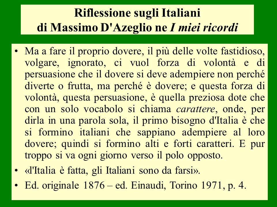 Riflessione sugli Italiani di Massimo D'Azeglio ne I miei ricordi Ma a fare il proprio dovere, il più delle volte fastidioso, volgare, ignorato, ci vu