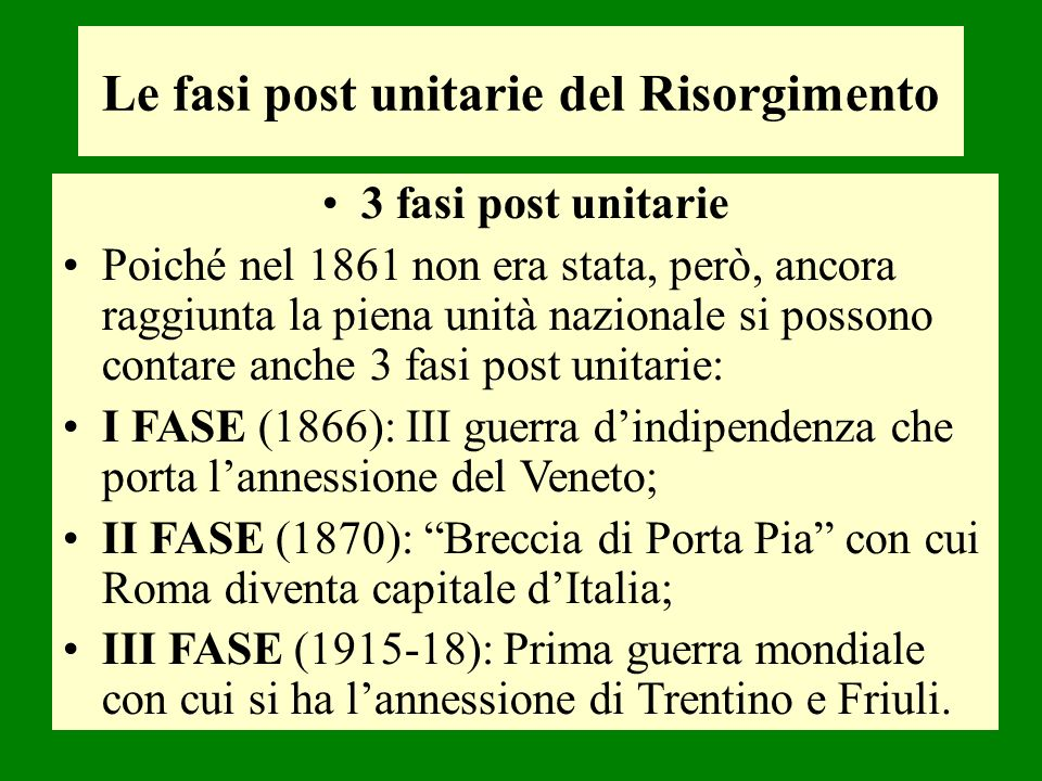 Le fasi post unitarie del Risorgimento 3 fasi post unitarie Poiché nel 1861 non era stata, però, ancora raggiunta la piena unità nazionale si possono