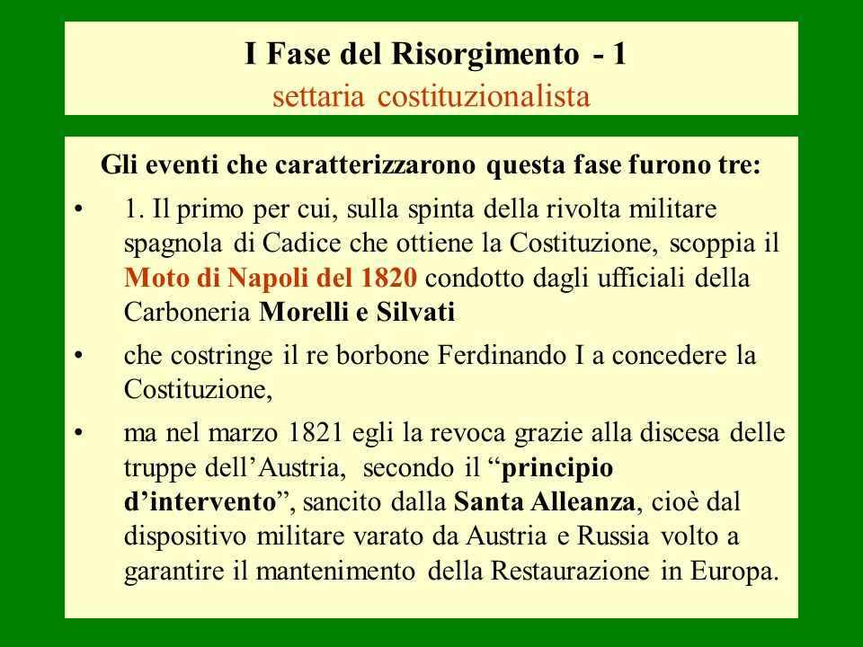 I Fase del Risorgimento - 1 settaria costituzionalista Gli eventi che caratterizzarono questa fase furono tre: 1. Il primo per cui, sulla spinta della