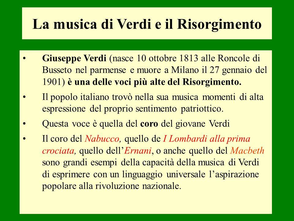 La musica di Verdi e il Risorgimento Giuseppe Verdi (nasce 10 ottobre 1813 alle Roncole di Busseto nel parmense e muore a Milano il 27 gennaio del 190