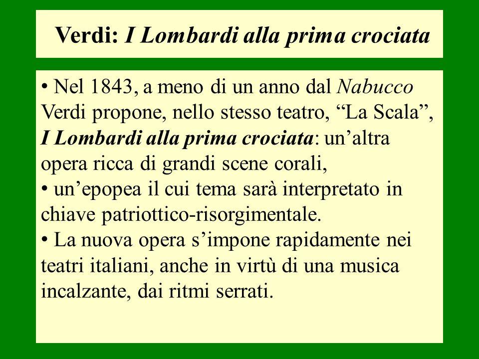 Verdi: I Lombardi alla prima crociata Nel 1843, a meno di un anno dal Nabucco Verdi propone, nello stesso teatro, La Scala, I Lombardi alla prima croc