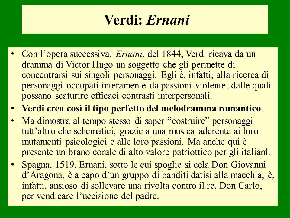 Con lopera successiva, Ernani, del 1844, Verdi ricava da un dramma di Victor Hugo un soggetto che gli permette di concentrarsi sui singoli personaggi.