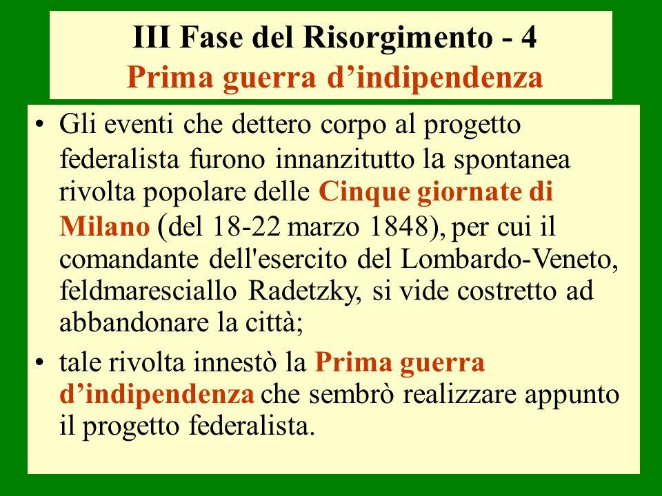 Gli eventi che dettero corpo al progetto federalista furono innanzitutto l a spontanea rivolta popolare delle Cinque giornate di Milano ( del 18-22 ma