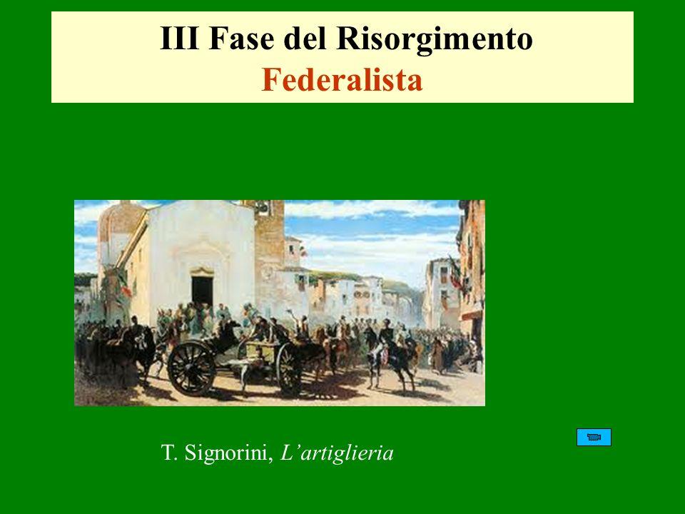 III Fase del Risorgimento Federalista T. Signorini, Lartiglieria