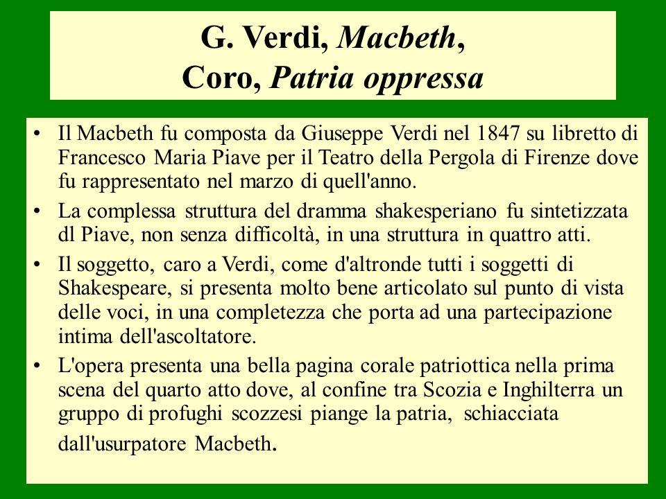 G. Verdi, Macbeth, Coro, Patria oppressa Il Macbeth fu composta da Giuseppe Verdi nel 1847 su libretto di Francesco Maria Piave per il Teatro della Pe