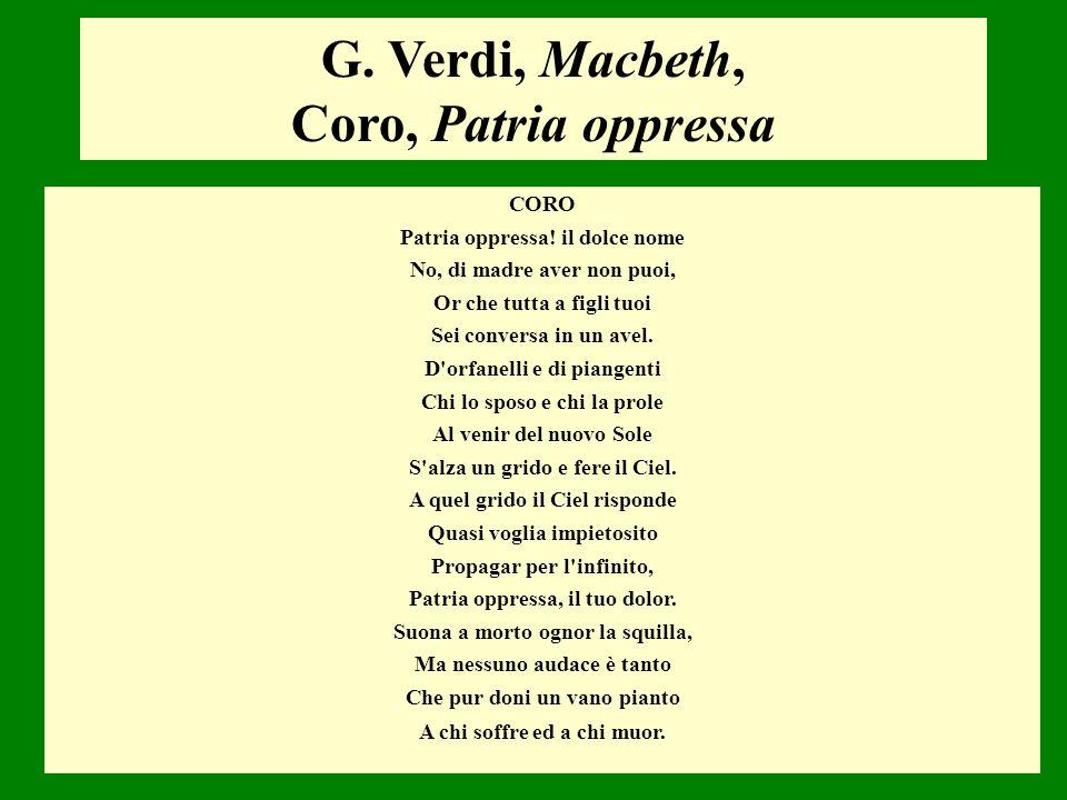 G. Verdi, Macbeth, Coro, Patria oppressa CORO Patria oppressa! il dolce nome No, di madre aver non puoi, Or che tutta a figli tuoi Sei conversa in un