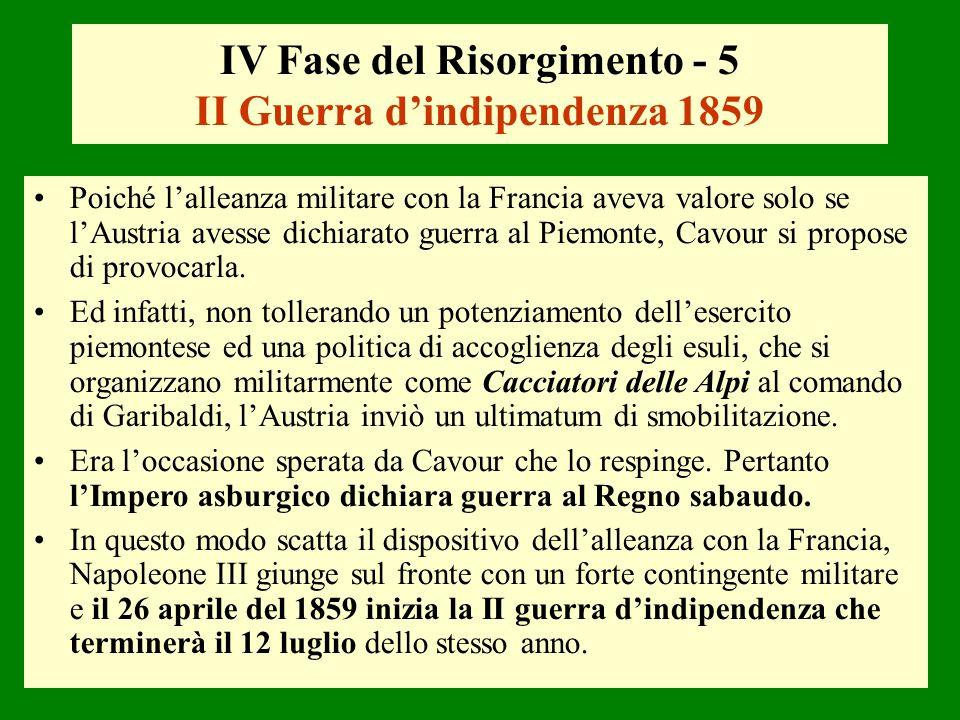IV Fase del Risorgimento - 5 II Guerra dindipendenza 1859 Poiché lalleanza militare con la Francia aveva valore solo se lAustria avesse dichiarato gue