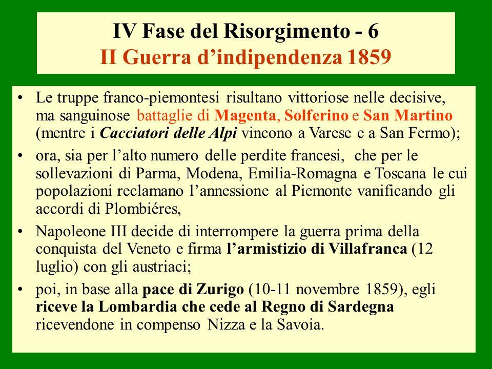 IV Fase del Risorgimento - 6 II Guerra dindipendenza 1859 Le truppe franco-piemontesi risultano vittoriose nelle decisive, ma sanguinose battaglie di