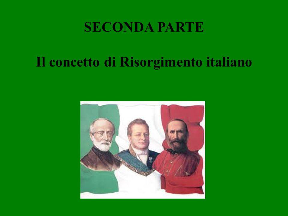 SECONDA PARTE Il concetto di Risorgimento italiano