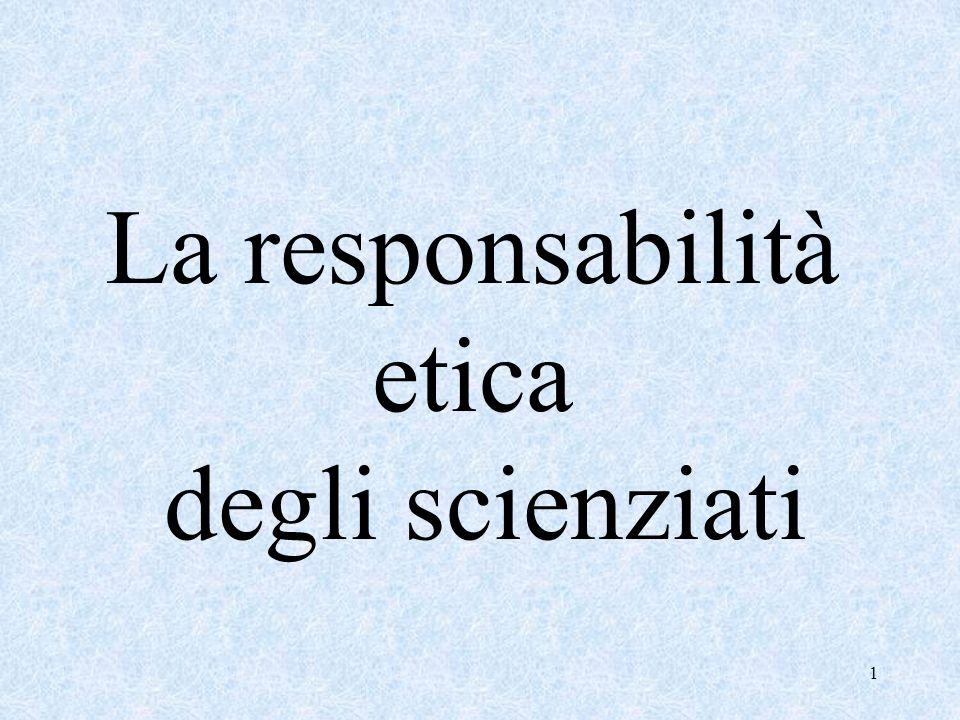 1 La responsabilità etica degli scienziati