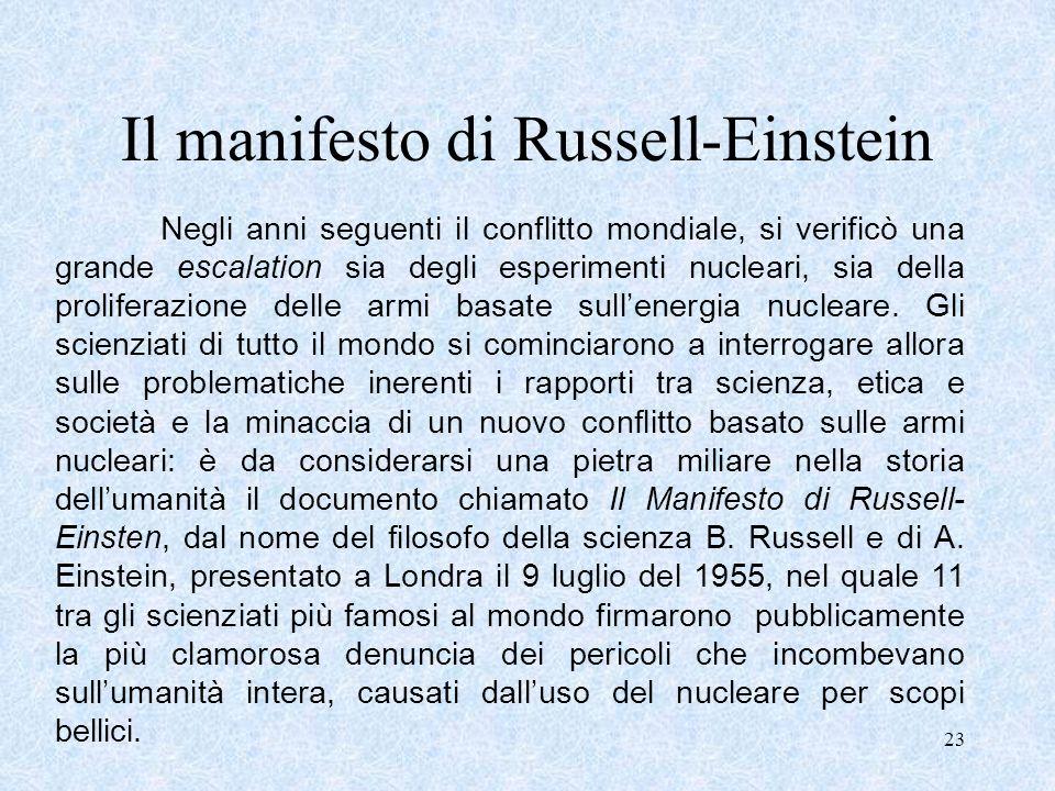 23 Il manifesto di Russell-Einstein Negli anni seguenti il conflitto mondiale, si verificò una grande escalation sia degli esperimenti nucleari, sia d