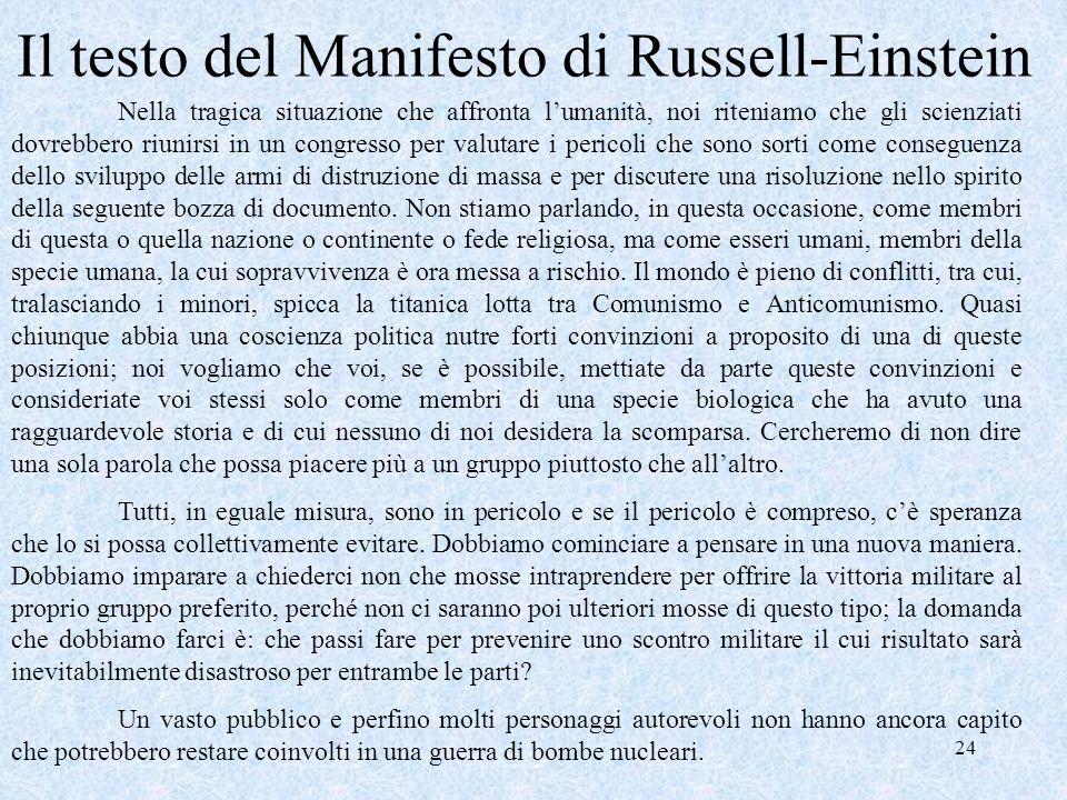 24 Il testo del Manifesto di Russell-Einstein Nella tragica situazione che affronta lumanità, noi riteniamo che gli scienziati dovrebbero riunirsi in