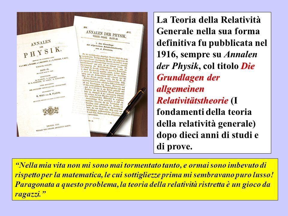 Die Grundlagen der allgemeinen Relativitätstheorie La Teoria della Relatività Generale nella sua forma definitiva fu pubblicata nel 1916, sempre su An