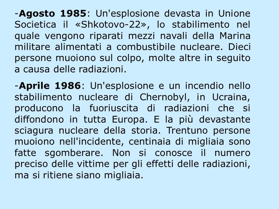 -Agosto 1985: Un esplosione devasta in Unione Societica il «Shkotovo-22», lo stabilimento nel quale vengono riparati mezzi navali della Marina militare alimentati a combustibile nucleare.