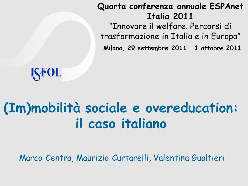 Quarta conferenza annuale ESPAnet Italia 2011 Innovare il welfare. Percorsi di trasformazione in Italia e in Europa (Im)mobilità sociale e overeducati