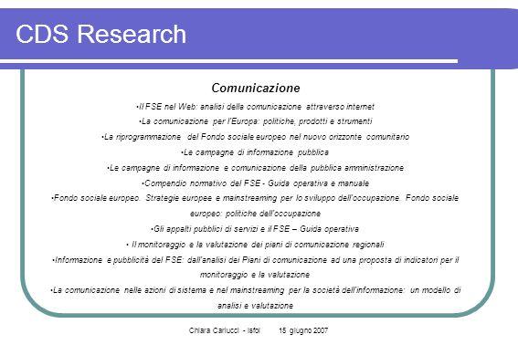 Chiara Carlucci - Isfol 15 giugno 2007 CDS Research Comunicazione Il FSE nel Web: analisi della comunicazione attraverso internet La comunicazione per