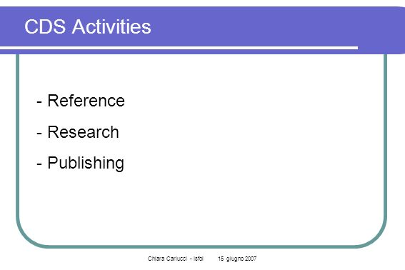 Chiara Carlucci - Isfol 15 giugno 2007 CDS Activities - Reference - Research - Publishing