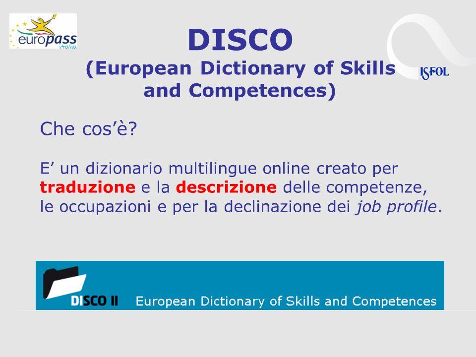 DISCO (European Dictionary of Skills and Competences) Che cosè? E un dizionario multilingue online creato per traduzione e la descrizione delle compet