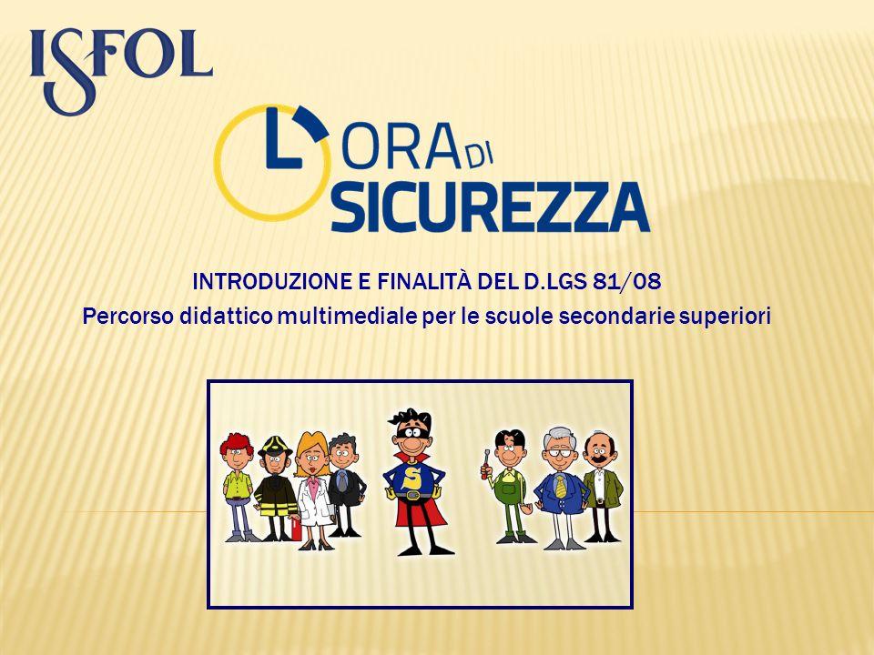 INTRODUZIONE E FINALITÀ DEL D.LGS 81/08 Percorso didattico multimediale per le scuole secondarie superiori