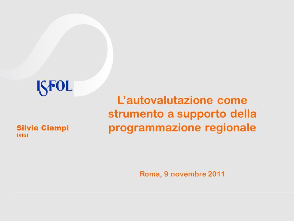 Lautovalutazione come strumento a supporto della programmazione regionale Roma, 9 novembre 2011 Silvia Ciampi Isfol