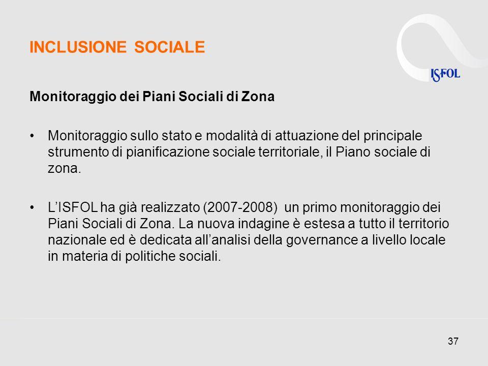37 Monitoraggio dei Piani Sociali di Zona Monitoraggio sullo stato e modalità di attuazione del principale strumento di pianificazione sociale territoriale, il Piano sociale di zona.