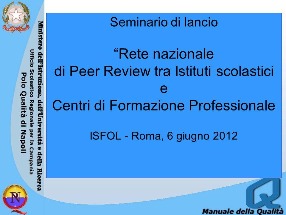 Seminario di lancio Rete nazionale di Peer Review tra Istituti scolastici e Centri di Formazione Professionale ISFOL - Roma, 6 giugno 2012
