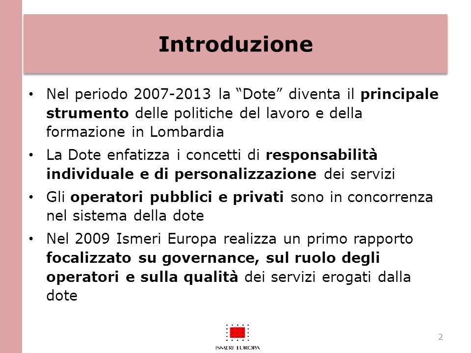 Le domande di valutazione Nel 2010 la Regione Lombardia chiede una valutazione dei primi impatti della Dote: – in termini occupazionali Quali effetti sulla probabilità di trovare lavoro.
