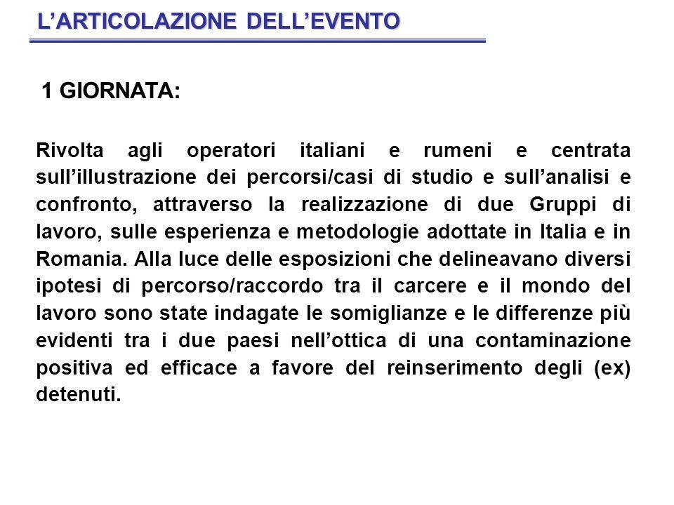 1 GIORNATA: Rivolta agli operatori italiani e rumeni e centrata sullillustrazione dei percorsi/casi di studio e sullanalisi e confronto, attraverso la