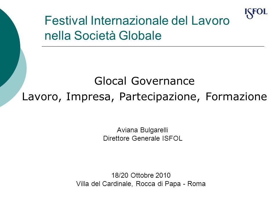 Festival Internazionale del Lavoro nella Società Globale Glocal Governance Lavoro, Impresa, Partecipazione, Formazione 18/20 Ottobre 2010 Villa del Ca