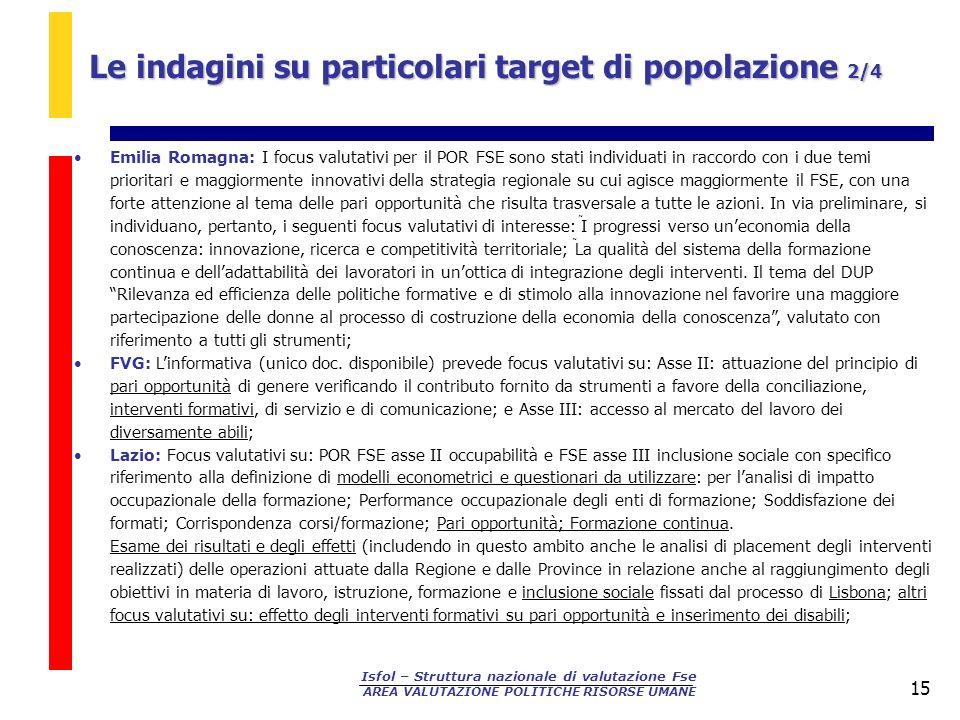 Isfol – Struttura nazionale di valutazione Fse AREA VALUTAZIONE POLITICHE RISORSE UMANE 15 Emilia Romagna: I focus valutativi per il POR FSE sono stat