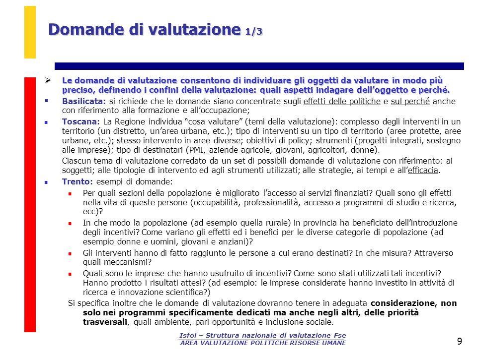 Isfol – Struttura nazionale di valutazione Fse AREA VALUTAZIONE POLITICHE RISORSE UMANE 9 Domande di valutazione 1/3 Le domande di valutazione consent