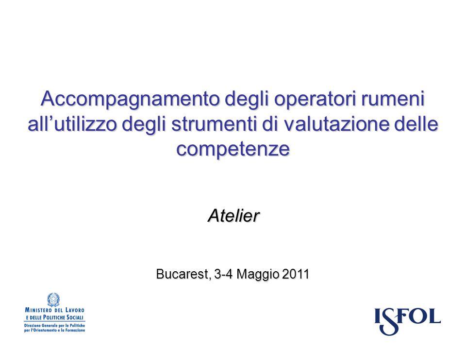 Accompagnamento degli operatori rumeni allutilizzo degli strumenti di valutazione delle competenze Atelier Bucarest, 3-4 Maggio 2011