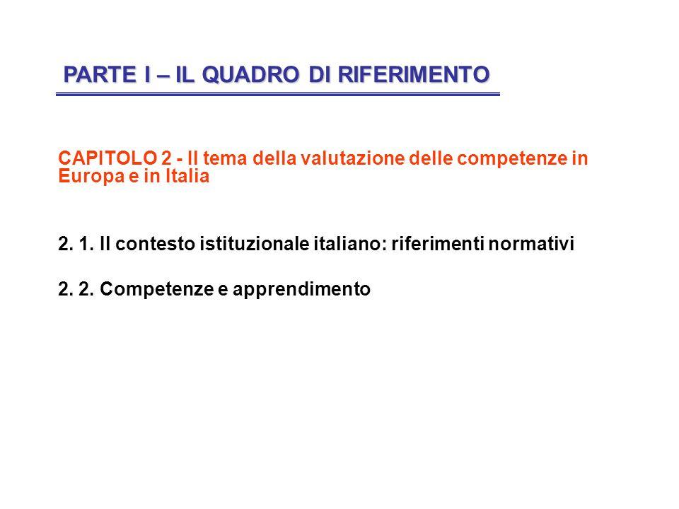 CAPITOLO 2 - Il tema della valutazione delle competenze in Europa e in Italia 2. 1. Il contesto istituzionale italiano: riferimenti normativi 2. 2. Co