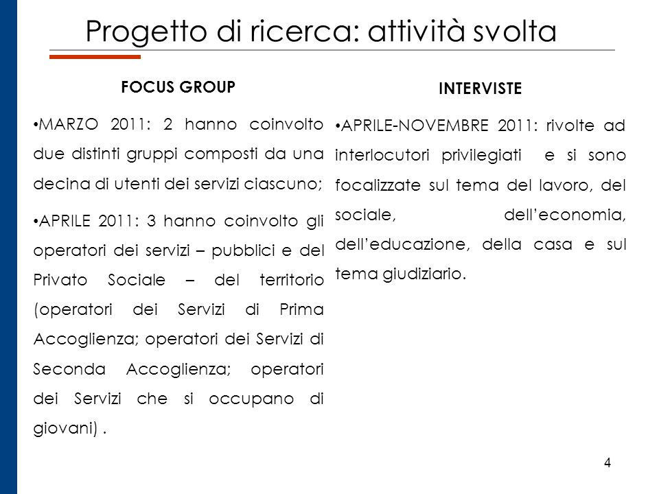 4 Progetto di ricerca: attività svolta FOCUS GROUP MARZO 2011: 2 hanno coinvolto due distinti gruppi composti da una decina di utenti dei servizi cias
