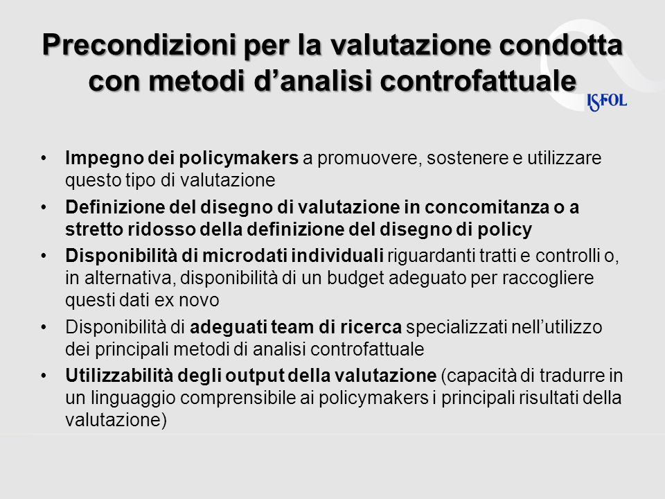 Precondizioni per la valutazione condotta con metodi danalisi controfattuale Impegno dei policymakers a promuovere, sostenere e utilizzare questo tipo