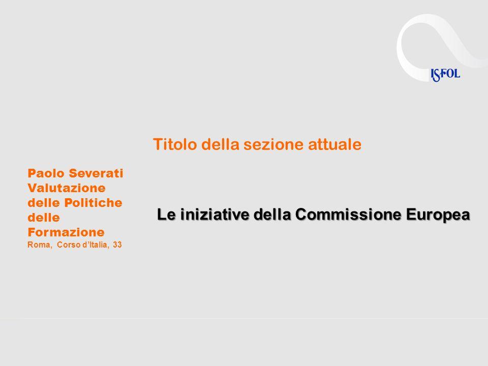 Paolo Severati Valutazione delle Politiche delle Formazione Roma, Corso dItalia, 33 Titolo della sezione attuale Le iniziative della Commissione Europ