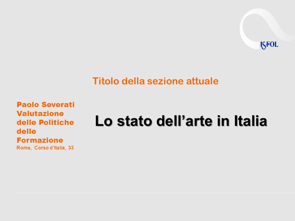 Paolo Severati Valutazione delle Politiche delle Formazione Roma, Corso dItalia, 33 Titolo della sezione attuale Lo stato dellarte in Italia
