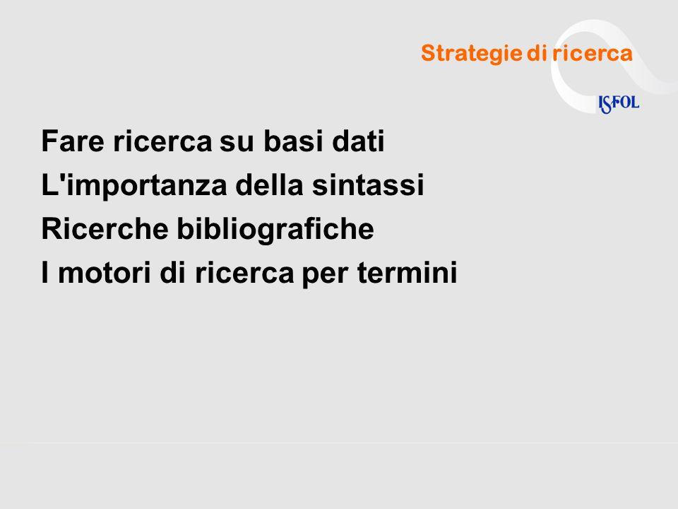 Fare ricerca su basi dati L importanza della sintassi Ricerche bibliografiche I motori di ricerca per termini Strategie di ricerca