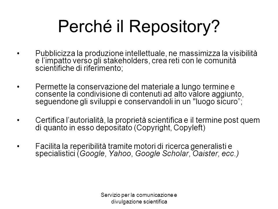 Servizio per la comunicazione e divulgazione scientifica Perché il Repository? Pubblicizza la produzione intellettuale, ne massimizza la visibilità e