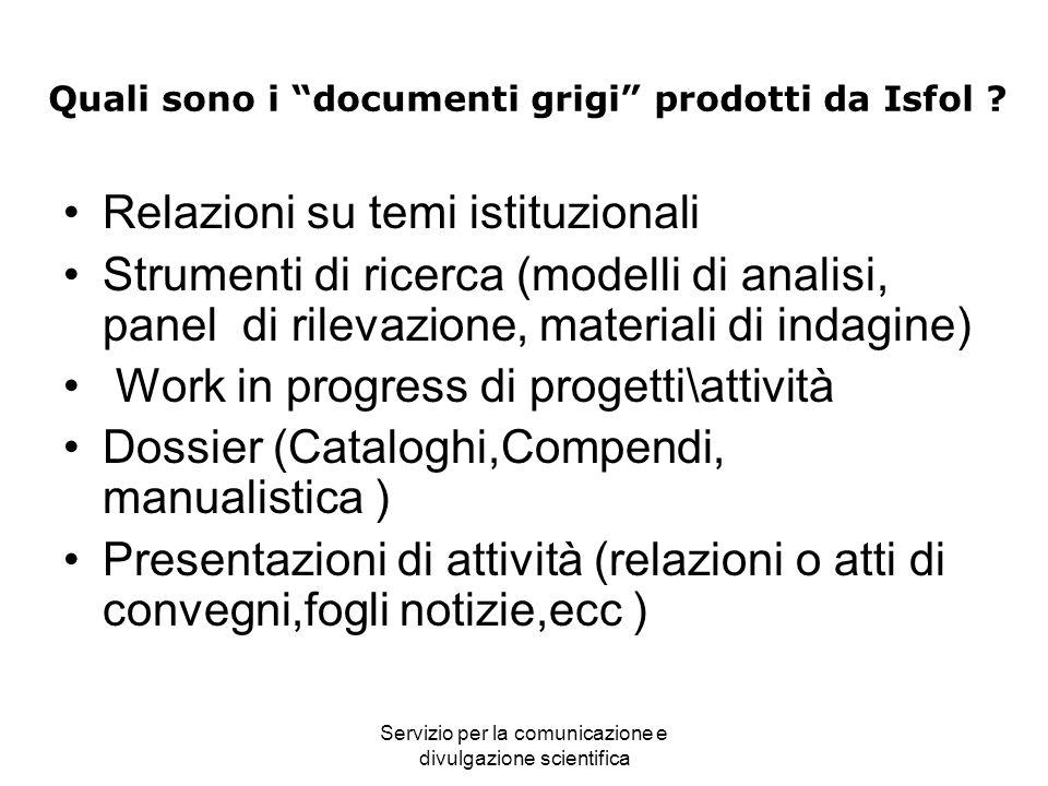 Servizio per la comunicazione e divulgazione scientifica Quali sono i documenti grigi prodotti da Isfol ? Relazioni su temi istituzionali Strumenti di