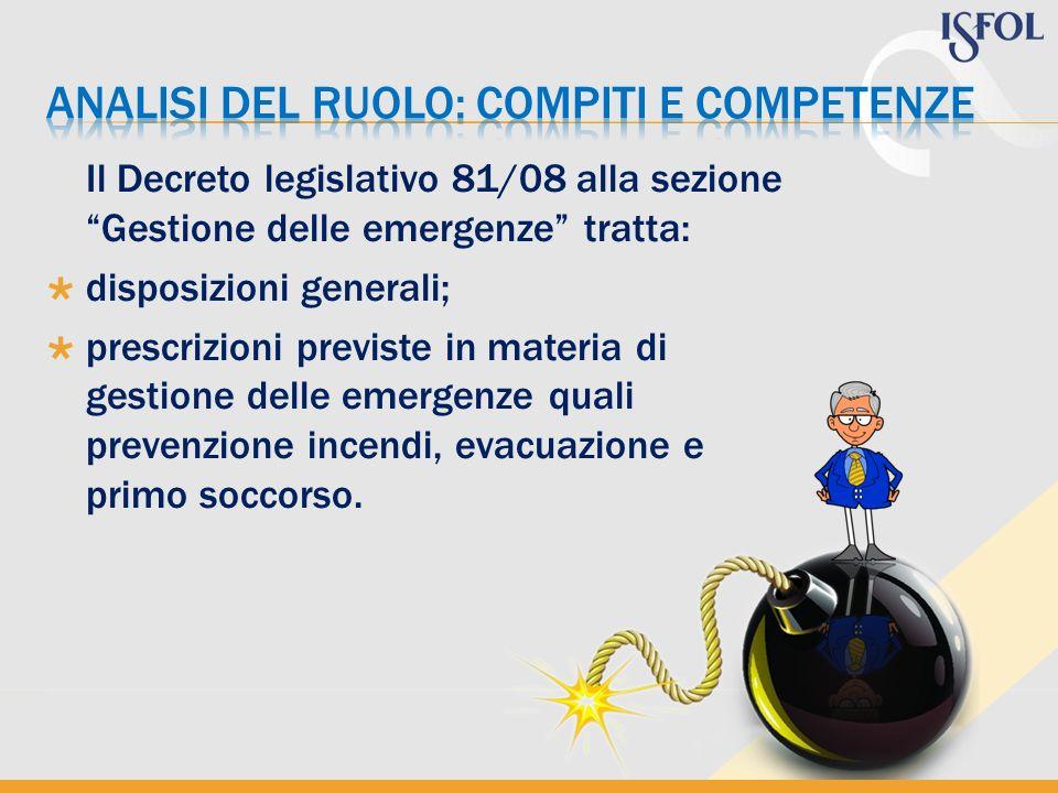 Il Decreto legislativo 81/08 alla sezione Gestione delle emergenze tratta: disposizioni generali; prescrizioni previste in materia di gestione delle e